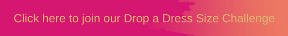Click here to join our Drop a Dress Size Challenge