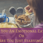 Are You An Emotional Eater Or Are You Just Starving??