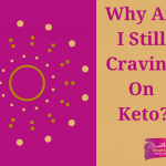 Why Am I Still Getting Cravings On Keto?